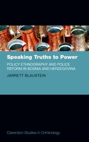 Speaking Truths to Power: Policy Ethnography and Police Reform in Bosnia and Herzegovina ebook by Jarrett Blaustein
