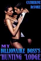 My Billionaire Boss's Hunting Lodge ebook by Catherine DeVore