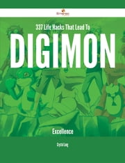 337 Life Hacks That Lead To Digimon Excellence ebook by Crystal Lang