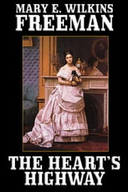 The Heart's Highway: A Romance of Virginia in the Seventeenth Century ebook by Freeman, Mary Eleanor Wilkins