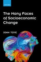 The Many Faces of Socioeconomic Change ebook by John Toye
