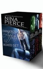 Dangerous Affairs Boxed Set ebook by Nina Pierce
