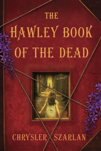 The Hawley Book of the Dead - A Novel ebook by Chrysler Szarlan