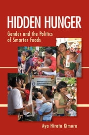 Hidden Hunger - Gender and the Politics of Smarter Foods ebook by Aya Hirata Kimura