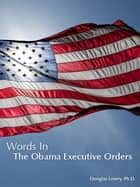 Words in the Obama Executive Orders ebook by Douglas Lowry, Ph.D.
