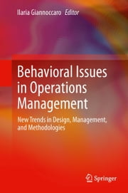 Behavioral Issues in Operations Management - New Trends in Design, Management, and Methodologies ebook by Ilaria Giannoccaro