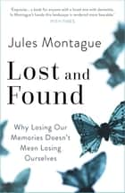 Lost and Found - Why Losing Our Memories Doesn't Mean Losing Ourselves ebook by Dr Jules Montague
