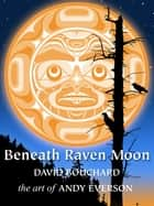 Beneath Raven Moon ebook by David Bouchard, Andy Everson