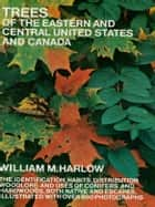 Trees of the Eastern and Central United States and Canada ebook by William M. Harlow