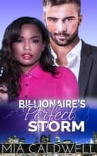 Billionaire's Perfect Storm - Billionaires' Brides, #3 ebook by Mia Caldwell