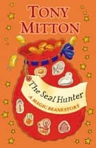 The Seal Hunter: A Magic Beans Story eBook by Tony Mitton