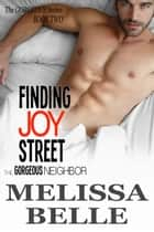 Finding Joy Street - The Gorgeous Neighbor ebook by Melissa Belle