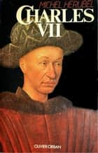 Charles VII ebook by Michel Hérubel