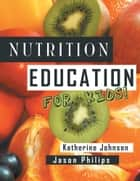 Nutrition Education For Kids ebook by Katherine Johnson