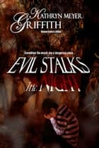 Evil Stalks the Night--Revised Author's Edition ebook by Kathryn Meyer Griffith