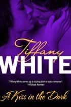 A Kiss in the Dark ebook by Tiffany White