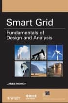 Smart Grid - Fundamentals of Design and Analysis ebook by James A. Momoh