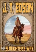 Slaughter's Way (A J.T. Edson Western) ebook by J.T. Edson