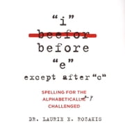 I Before E, Except After C ebook by Dr. Laurie E. Rozakis