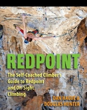 Redpoint - The Self-Coached Climber's Guide to Redpoint and On-Site Climbing ebook by Dan Hague,Douglas Hunter
