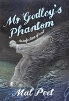 Mr Godley's Phantom ebook by Mal Peet