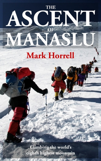 The Ascent of Manaslu: Climbing the world's eighth highest mountain ebook by Mark Horrell