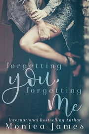 Forgetting You, Forgetting Me ebook by Monica James