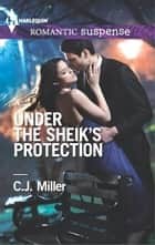 Under the Sheik's Protection ebook by C.J. Miller
