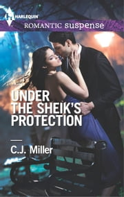 Under the Sheik's Protection - A Protector Hero Romance ebook by C.J. Miller