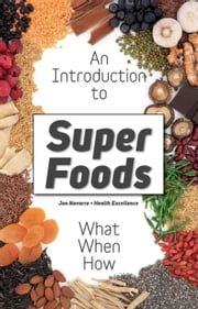 Superfoods: What Are Superfoods - The Whole Truth About the Dietary Revolution of Superfoods ebook by Kobo.Web.Store.Products.Fields.ContributorFieldViewModel