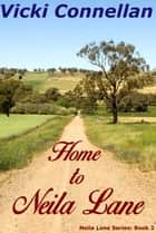 Home to Neila Lane - Neila Lane Series, #2 ebook by Vicki Connellan
