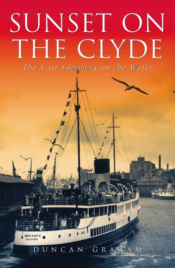 Sunset on the Clyde - The Last Summers on the Water ebook by Duncan Graham