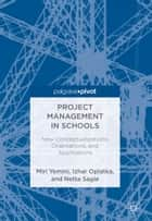 Project Management in Schools - New Conceptualizations, Orientations, and Applications ebook by Miri Yemini, Izhar Oplatka, Netta Sagie