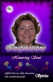Inspirations: Honoring Soul ebook by Spirita