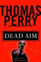 Dead Aim - A Novel ebook by Thomas Perry