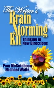 The Writer's Brainstorming Kit - Thinking in New Directions ebook by Pam McCutcheon,Michael Waite