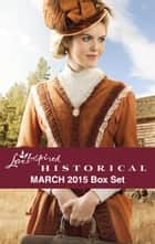 Love Inspired Historical March 2015 Box Set - Would-Be Wilderness Wife\Hill Country Courtship\The Texan's Inherited Family\The Daddy List ebook by Regina Scott, Laurie Kingery, Noelle Marchand,...
