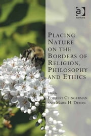 Placing Nature on the Borders of Religion, Philosophy and Ethics ebook by Dr Forrest Clingerman,Mr Mark H Dixon,Professor Kevin Vanhoozer,Professor Martin Warner