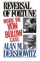 Reversal of Fortune - Inside the Von Bulow Case ebook by Alan M. Dershowitz