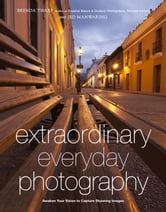 Extraordinary Everyday Photography - Awaken Your Vision to Create Stunning Images Wherever You Are ebook by Brenda Tharp,Jed Manwaring