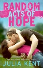 Random Acts of Hope (Random Book #4) - Romantic Comedy ebook by Julia Kent