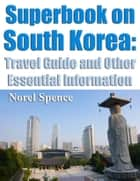 Superbook on south Korea: Travel Guide and other Essential Information ebook by Norel Spence