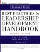 Linkage Inc's Best Practices in Leadership Development Handbook ebook by Linkage Inc.,David Giber,Samuel M. Lam,Marshall Goldsmith,Justin Bourke