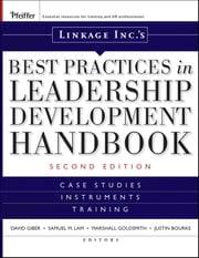 Linkage Inc's Best Practices in Leadership Development Handbook - Case Studies, Instruments, Training ebook by Linkage Inc.,David Giber,Samuel M. Lam,Marshall Goldsmith,Justin Bourke