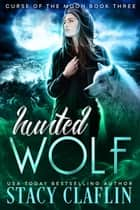 Hunted Wolf - Curse of the Moon, #3 ebook by Stacy Claflin