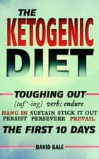The Ketogenic Diet - Toughing Out The First 10 Days, #5 ebook by David Bale