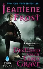 Destined For an Early Grave - A Night Huntress Novel ebook by Jeaniene Frost