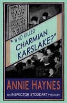 Who Killed Charmian Karslake? - An Inspector Stoddart Mystery ebook by Annie Haynes