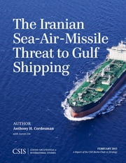 The Iranian Sea-Air-Missile Threat to Gulf Shipping ebook by Anthony H. Cordesman,Lin Aaron