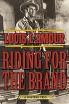 Riding for the Brand - A Western Trio ebook by Louis L'Amour